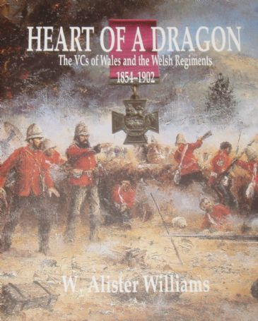 Heart of a Dragon - The VCs of Wales and the Welsh Regiments 1854-1902, by W. Alister Williams